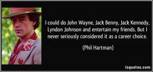could do John Wayne, Jack Benny, Jack Kennedy, Lyndon Johnson and ...