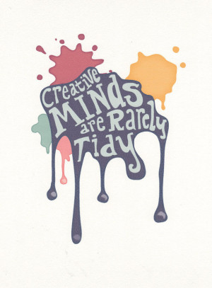 """Creative Minds are Rarely Tidy"""" – Creative Quotes"""