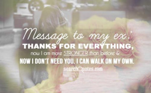 Message to my ex: thanks for everything, now I am more stronger than ...