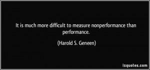 It is much more difficult to measure nonperformance than performance ...