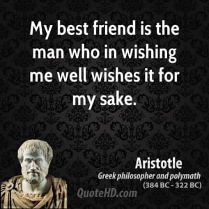 My best friend is the man who in wishing me well wishes it for my sake ...