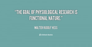 """The goal of physiological research is functional nature."""""""