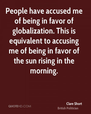 People have accused me of being in favor of globalization. This is ...