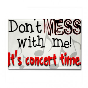 Concerts Gifts > Concerts Magnets > Don't Mess With Me, It's Conc ...