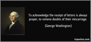 ... proper, to remove doubts of their miscarriage. - George Washington