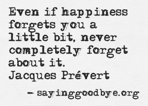 Jacques Prevert... Even if happiness forgets you