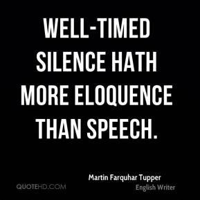 Martin Farquhar Tupper - Well-timed silence hath more eloquence than ...