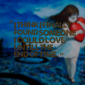 Quotes Picture: i think i finally found someone i could love untill ...