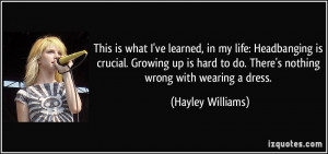 ... to do. There's nothing wrong with wearing a dress. - Hayley Williams