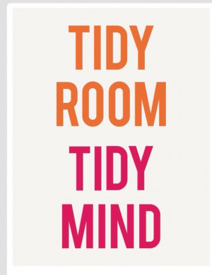 Tidy room Tidy mind ...LOL. good intentions; not quite there yet.