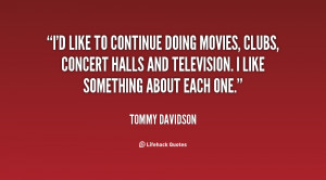 like to continue doing movies, clubs, concert halls and television ...