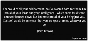quote-i-m-proud-of-all-your-achievement-you-ve-worked-hard-for-them-i ...