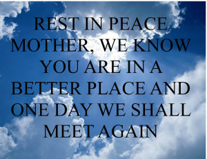 ... mama s passing and we know for sure one day we will reunite in heaven