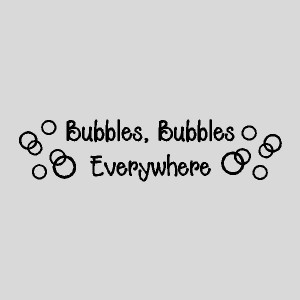 Bubbles, Bubbles Everywhere...Funny Bathroom Wall Quotes Words Sayings ...