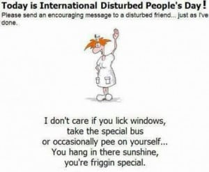 ... disturbed people day please send an encouraging message to a disturbed