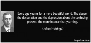 Every age yearns for a more beautiful world. The deeper the ...