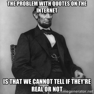 Abraham Lincoln - The problem with quotes on the internet Is that WE ...