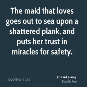 ... sea upon a shattered plank, and puts her trust in miracles for safety