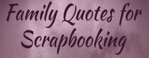 Family Quotes For Scrapbooking : Playing With Infographics