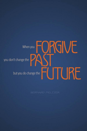 Life Quote: When you forgive, you don't change the past, but you..