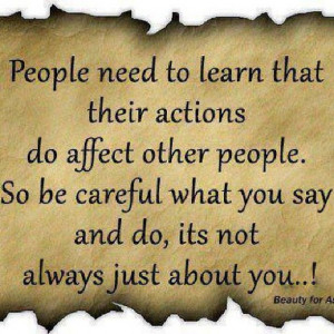 Watch what you say and do...