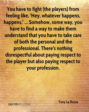 Tony La Russa - You have to fight (the players) from feeling like ...