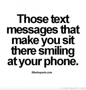 that make you sit there smiling at your phone.: Relationships Quotes ...