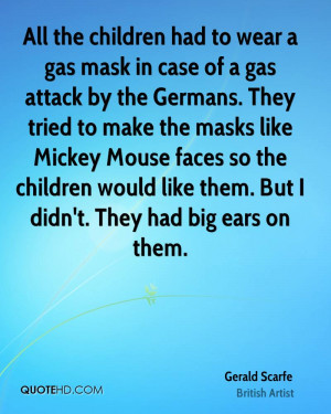 All the children had to wear a gas mask in case of a gas attack by the ...