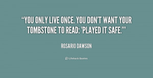 quote-Rosario-Dawson-you-only-live-once-you-dont-want-154635.png