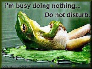 Im busy doing nothing
