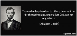 Those who deny freedom to others, deserve it not for themselves; and ...