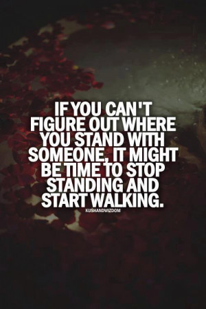 ... with someone, it might be time to stop standing and start walking