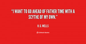 quote-H.-G.-Wells-i-want-to-go-ahead-of-father-3908.png