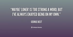 viewing gallery for im a loner quotes