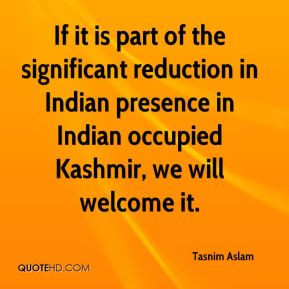 Tasnim Aslam - If it is part of the significant reduction in Indian ...