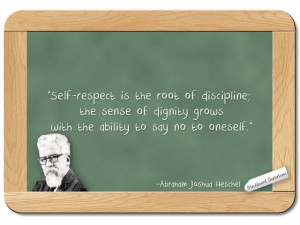 Abraham Joshua Heschel... on Self-Respect