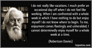 do not feel like working. When I am confronted with a whole week ...