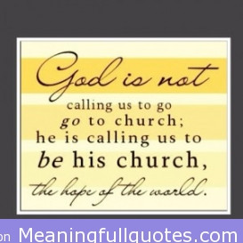 God Is Not Calling Us To Go To Church He Is Calling Us To Be His ...