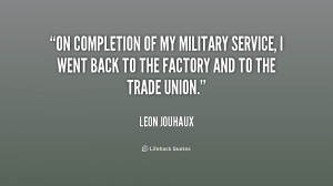 On completion of my military service, I went back to the factory and ...