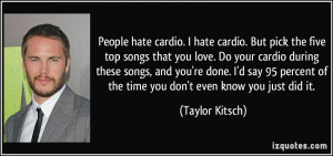 People hate cardio. I hate cardio. But pick the five top songs that ...
