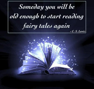... you will be old enough to start reading fairy tales again quote