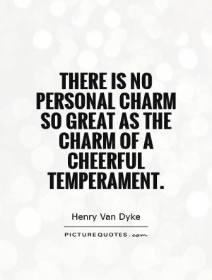 ... so great as the charm of a cheerful temperament. Picture Quote #1