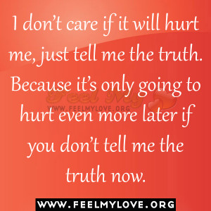 don't care if it will hurt me, just tell me the truth.