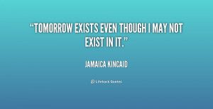 File Name : quote-Jamaica-Kincaid-tomorrow-exists-even-though-i-may ...
