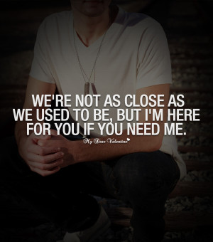 Romantic Quotes - We're not as close as we used to be