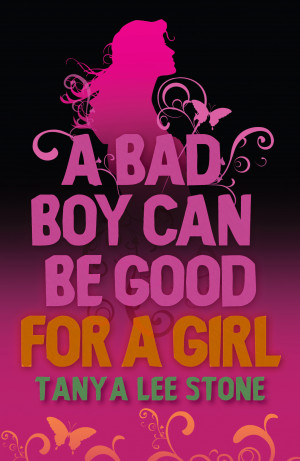 Review: A Bad Boy Can be Good for a Girl by Tanya Lee Stone