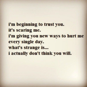 Beginning To Trust You. It's Scaring Me. I'm Giving You New ...