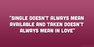 ... always mean available and taken doesn't always mean in love