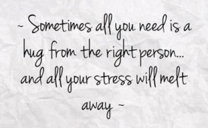 sometimes all you need is a hug from the right person and all your ...