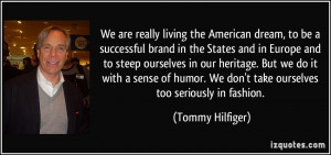 We are really living the American dream, to be a successful brand in ...